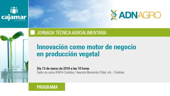 Día 13 de marzo. Jornada 'Innovación como motor de negocio en producción vegetal'. Córdoba